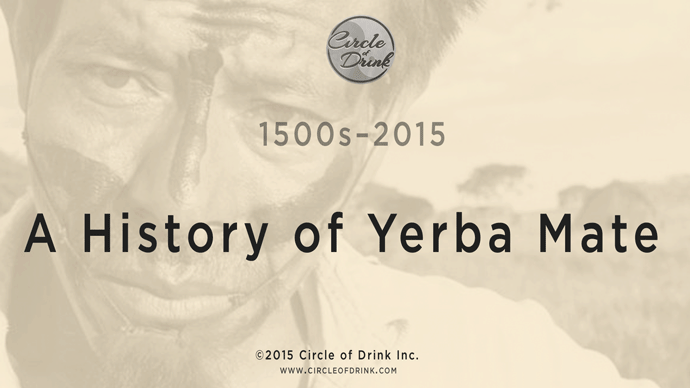 The History of Yerba Mate Tea, by Circleofdrink.com